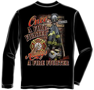 Once and Always a Firefighter Shirt, Long Sleeve